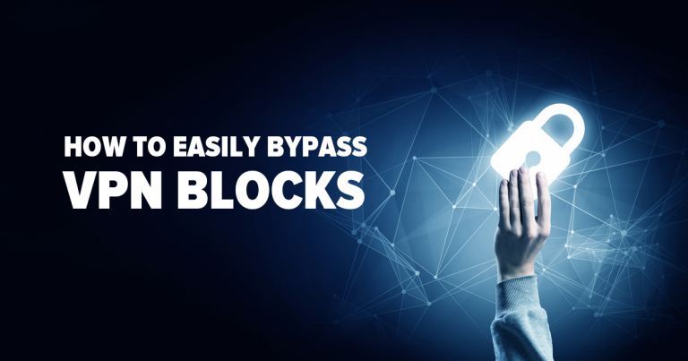 How to Easily Bypass VPN Blocks